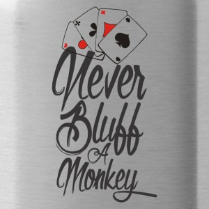 NEVER BLUFF A MONKEY - Water Bottle