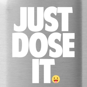 Just Dose It. - Water Bottle