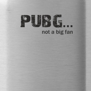 Pubg not a Big fan - Water Bottle