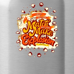 One match make an explosion - Water Bottle