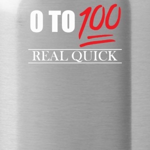 0 To 100 Real Quick Slogan - Water Bottle