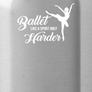 Ballet Like A Sport Only Harder Funny - Water Bottle