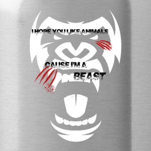 I hope you Like Animals, Because I'm a BEAST - Water Bottle