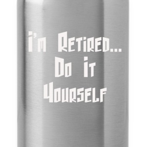I'm Retired . . . Do It Yourself - Water Bottle