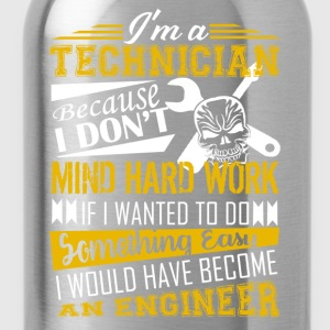 Technician Because I Don't Mind Hard Work Shirt - Water Bottle