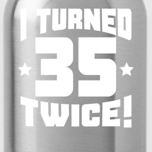 I Turned 35 Twice! Funny 70th Birthday - Water Bottle