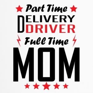 Part Time Delivery Driver Full Time Mom - Travel Mug
