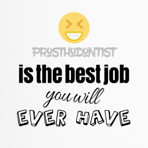 Prosthodontist is the best job you will ever have - Travel Mug