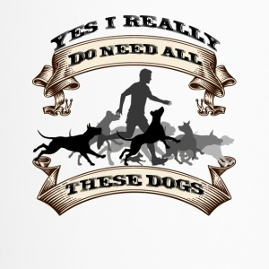 YES, I NEED ALL MY DOGS! - Travel Mug