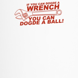 If You Can Dodge A Wrench You Can Dodge A Ball - Travel Mug