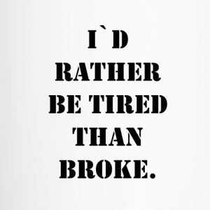 i`d rather be tired than broke - Travel Mug