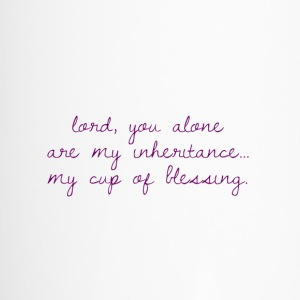 Lord, you alone are my inheritance cup of blessing - Travel Mug