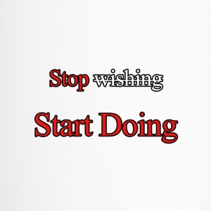 Stop wishing start doing - Travel Mug
