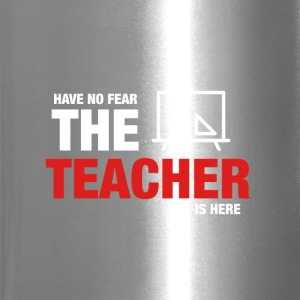 Have No Fear The Teacher Is Here - Travel Mug