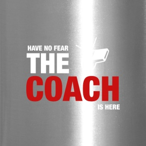 Have No Fear The Coach Is Here - Travel Mug