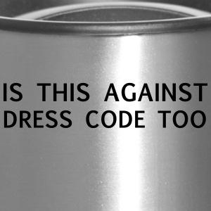 Is This Against Dress Code Too - Travel Mug