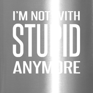 I'm Not With Stupid Anymore - Travel Mug
