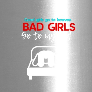 Good girls go to heaven Bad girls go to my bed - Travel Mug
