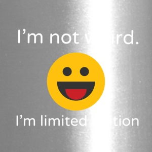 I'm not weird. I'm limited edition - Travel Mug