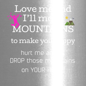 Love me and I'll move mountains to make you happy - Travel Mug