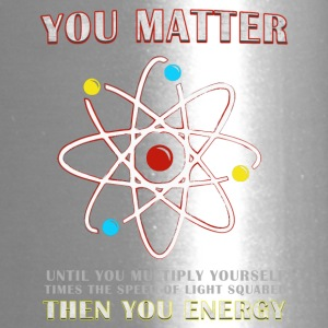 You Matter Then You Energy Funny Science - Travel Mug