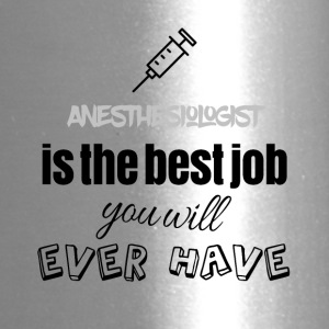Anesthesiologist is the best job you will have - Travel Mug