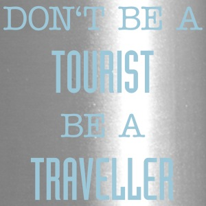 Don't be a tourist be a traveller. - Travel Mug