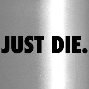JUST DIE. - Travel Mug