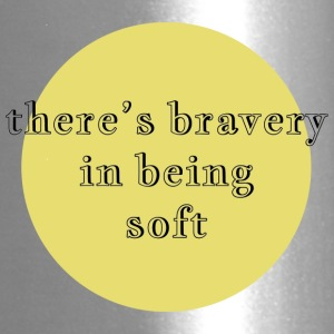 there's bravery in being soft - Travel Mug