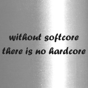 whitout_softcore_there_is_no_hardcore - Travel Mug