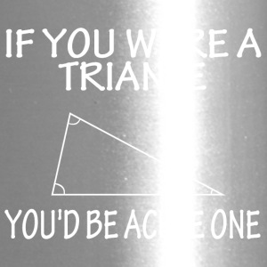 If you were a trianle you d be acute one - Travel Mug