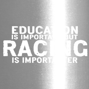 Education is important but Racing is importanter - Travel Mug