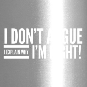 I DON`T ARGUE - I EXPLAIN WHY I`M RIGHT! - Travel Mug