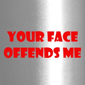 your face offends me - Travel Mug