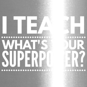 I teach, what's your Superpower? - Travel Mug