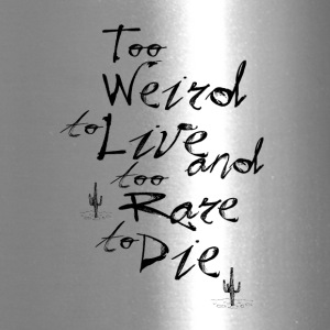 too weird to live too rare to die - Travel Mug