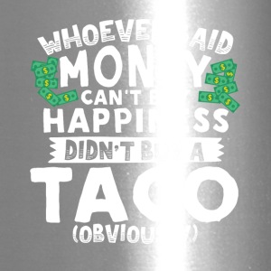 Money Can't Buy Happiness Buy a Taco - Travel Mug