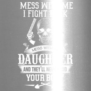 Mess with me I fight back Mess with my daughter an - Travel Mug