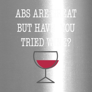 Abs Are Great But Have You Tried Wine Tee Shirt - Travel Mug