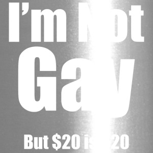 I'm Not Gay but $20 is $20 - Travel Mug
