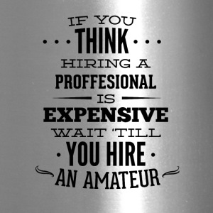 if_you_think_hiring_professional_is_expensive-01 - Travel Mug
