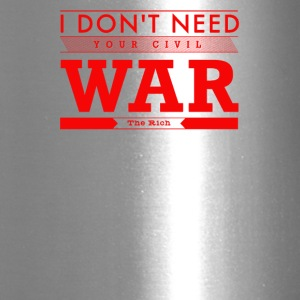 I don't need your civil war - Travel Mug