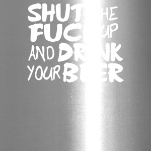 Shut Up And Drink Your Beer - Travel Mug
