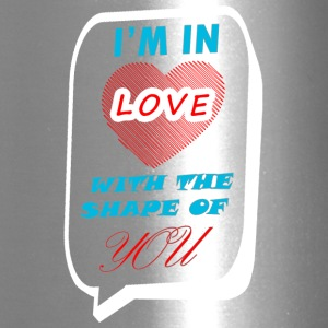 I'M IN LOVE WITH THE SHAPE OF YOU - Travel Mug