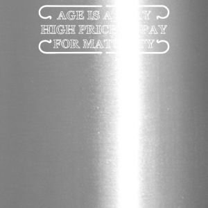 Age Is A Very High Price To Pay For Maturity - Travel Mug