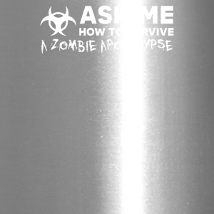 ASK ME HOW TO SURVIVE A ZOMBIE APOCALYPSE - Travel Mug