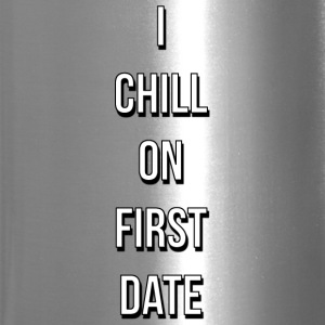 I CHILL ON FIRST DATE - Travel Mug