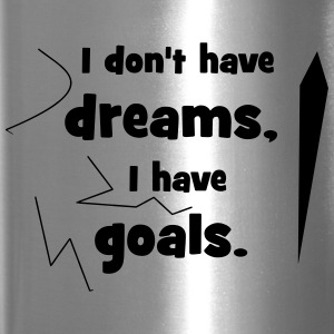 no Dreams but Goals - Travel Mug