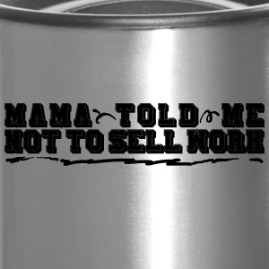 Mama Told Me Not To Sell Work - Travel Mug