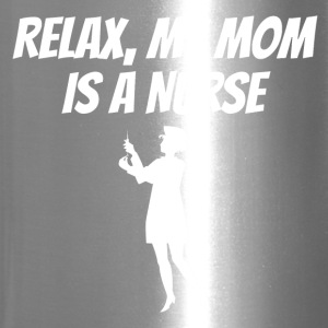 Relax My Mom Is A Nurse - Travel Mug